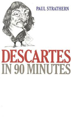 Image for Descartes in 90 Minutes (Philosophers in 90 Minutes Series)