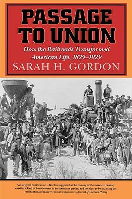 Image for Passage to Union: How the Railroads Transformed American Life, 1829-1929