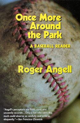 Once More Around the Park: A Baseball Reader, Angell,Roger