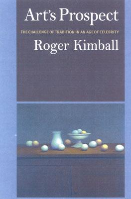 Art's Prospect: A Challenge of Tradition in an Age of Celebrity, ROGER KIMABALL