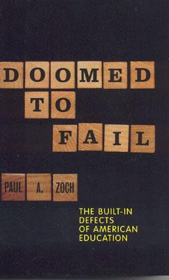 Doomed to Fail: The Built-in Defects of American Education, Zoch, Paul A.