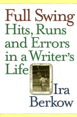 Image for Full Swing: Hits, Runs and Errors in a Writer's Life