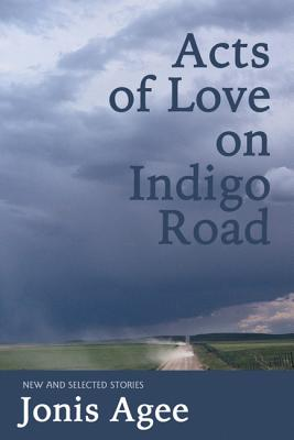 Acts of Love on Indigo Road: New and Selected Stories, Agee, Jonis