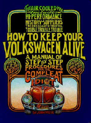 Image for How to Keep Your Volkswagen Alive: A Manual of Step-by-Step Procedures for the Compleat Idiot