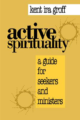 Image for Active Spirituality: A Guide for Seekers and Ministers (An Alban Institute Publication)