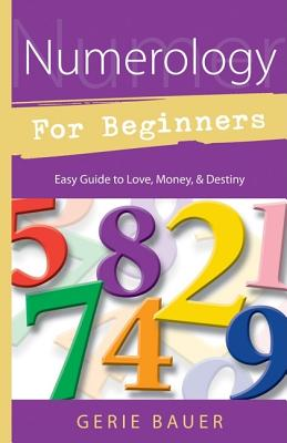 Numerology for Beginners: Easy Guide to: * Love * Money * Destiny (For Beginners (Llewellyn's)), Bauer, Gerie