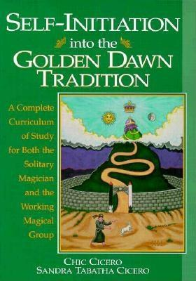 Image for Self-Initiation into the Golden Dawn Tradition: A Complete Curriculum of Study for Both the Solitary Magician and with Working Magical Group