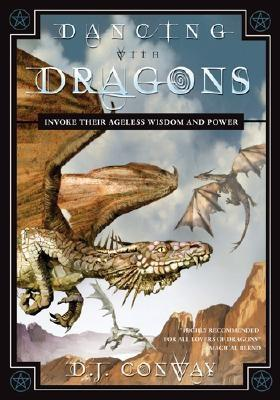 Dancing with Dragons: Invoke Their Ageless Wisdom & Power, Conway, D.J.