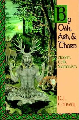 By Oak, Ash, & Thorn: Modern Celtic Shamanism (Llewellyn's Celtic Wisdom), Conway, D.J.
