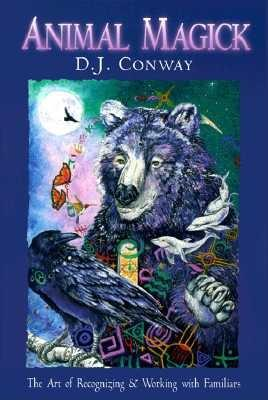Animal Magick: The Art of Recognizing and Working with Familiars, Conway, D.J.