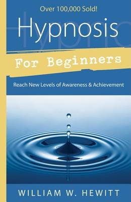 "Hypnosis for Beginners: Reach New Levels of Awareness & Achievement (Llewellyn's Beginners Series), ""Hewitt, William W."""