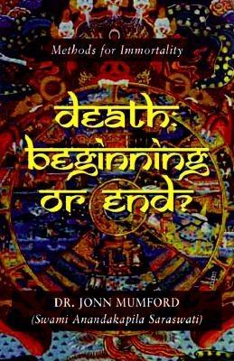 Death: Beginning or End?: Methods for Immortality, Mumford, Jonn