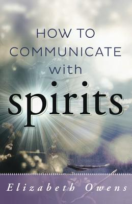How to Communicate with Spirits, Elizabeth Owens