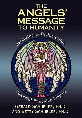 Image for The Angels' Message to Humanity: Ascension to Divine Union-Powerful Enochian Magick (Llewellyn's High Magick Series)