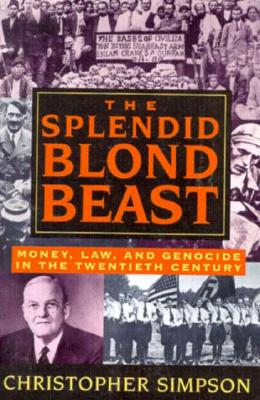 The Splendid Blond Beast: Money, Law and Genocide in the Twentieth Century, Simpson, Christopher