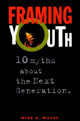 Framing Youth: 10 Myths About the Next Generation (Native Americans of the Northeast), Males, Mike A