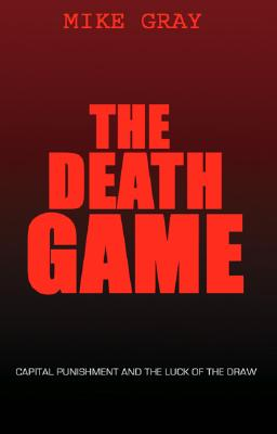 Image for The Death Game: Capital Punishment and the Luck of the Draw