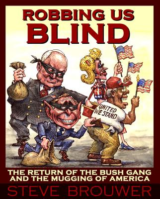 Robbing Us Blind: The Return of the Bush Gang and the Mugging of America, Brouwer, Steve