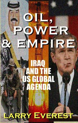 Oil, Power, & Empire: Iraq and the U.S. Global Agenda, Everest, Larry