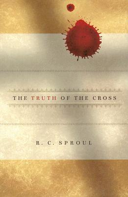 The Truth of the Cross, R C Sproul