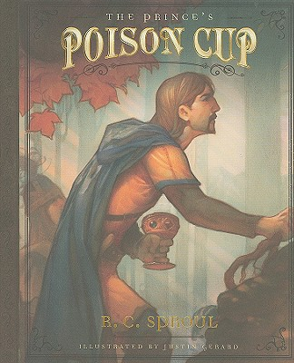 The Prince's Poison Cup, R. C. Sproul; Justin Gerard [Illustrator]