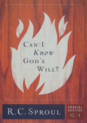 Can I Know God's Will? (Crucial Questions Series) (Crucial Questions (Reformation Trust)), R.C. Sproul