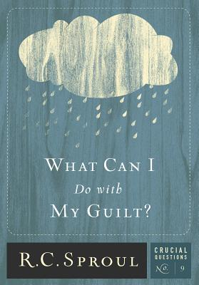 What Can I Do With My Guilt? (Crucial Questions Series) (Crucial Questions (Reformation Trust)), R.C. Sproul