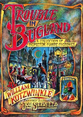 Trouble in Bugland: A Collection of Inspector Mantis Mysteries (Godine Storyteller), William Kotzwinkle,William Kotzwinkle