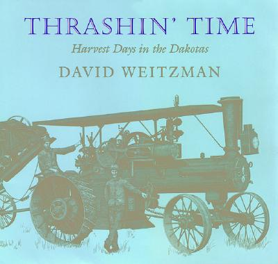 Thrashin Time : Harvest Days in the Dakotas, DAVID WEITZMAN