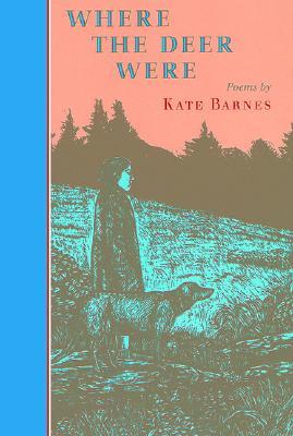 Where the Deer Were, Kate Barnes