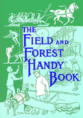 The Field and Forest Handy Book: New Ideas for Out of Doors (Nonpareil Book), Daniel Carter Beard; David R. Godine