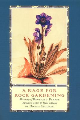 RAGE FOR ROCK GARDENING: THE STORY OF REGINALD FARRER, GARDENER, WRITER & PLANT COLLECTOR, SHULMAN, NICOLA