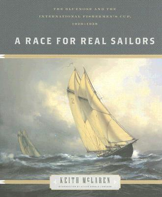 A Race for Real Sailors: The Bluenose And the International Fishermen's Cup, 1920-1938, McCLAREN, Keith