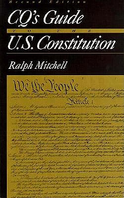 CQ's Guide to the U.S. Constitution, 2nd Edition, Mitchell, Ralph