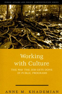 Working With Culture: the Way the Job Gets Done In Public Programs (Public Affairs and Policy Administration Series), Khademian, Anne
