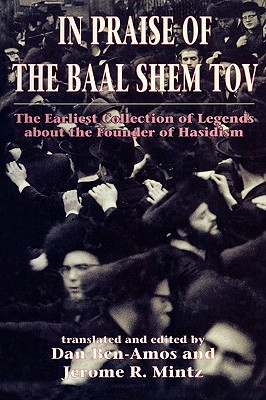 In Praise of Baal Shem Tov (Shivhei Ha-Besht: the Earliest Collection of Legends About the Founder of Hasidism), Ben-amos, Dan