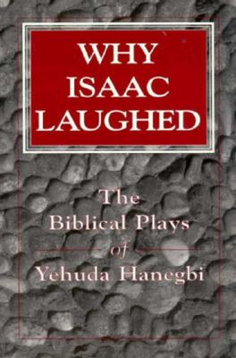 Image for Why Isaac Laughed: The Biblical Plays of Yehuda Hanegbi