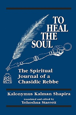 Image for To Heal the Soul: The Spiritual Journal of a Chasidic Rebbe