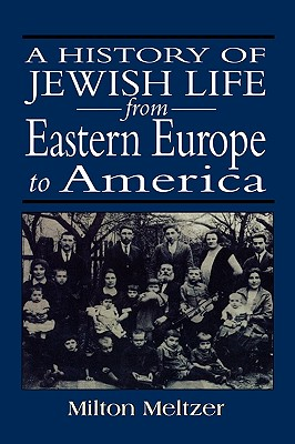 A History of Jewish Life from Eastern Europe to America, Meltzer, Milton