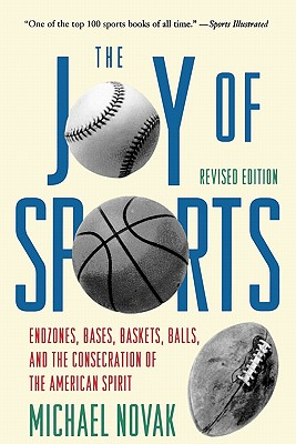 Image for Joy of Sports, Revised: Endzones, Bases, Baskets, Balls, and the Consecration of the American Spirit