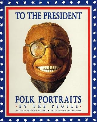 To the President: Folk Portraits by the People, James G. Barber