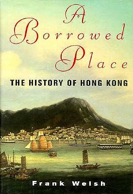 Image for A Borrowed Place : The History of Hong Kong