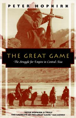 The Great Game : The Struggle for Empire in Central Asia, Hopkirk, Peter