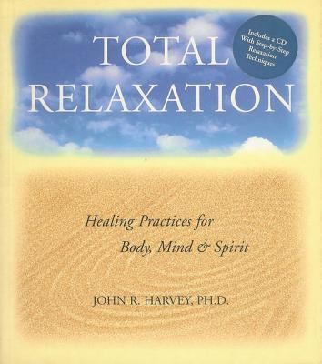 Image for TOTAL RELAXATION HEALING PRACTICES FOR BODY, MIND & SPIRIT