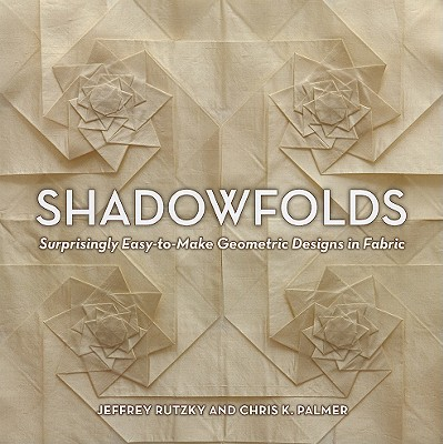 Shadowfolds: Surprisingly Easy-to-Make Geometric Designs in Fabric, Rutzky, Jeffrey; Palmer, Chris K.