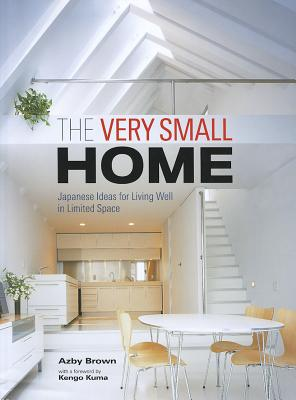 Image for The Very Small Home: Japanese Ideas for Living Well in Limited Space