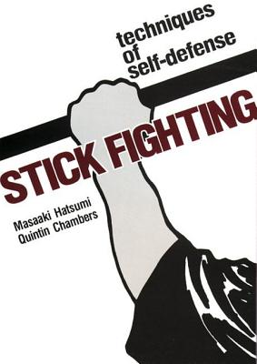Stick Fighting: Techniques of  Self-Defense, Hatsumi, Masaaki; Chambers, Quentan