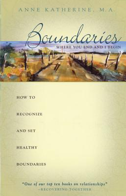 Image for Boundaries: Where You End and I Begin— - How to Recognize and Set Healthy Boundaries