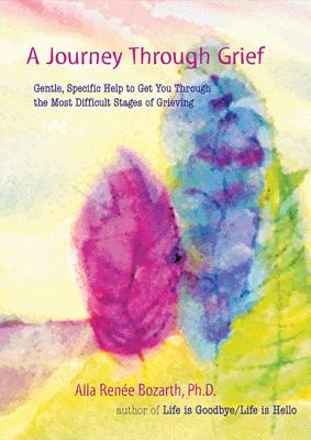 Image for A Journey Through Grief: Gentle, Specific Help to Get You Through the Most Difficult Stages of Grieving