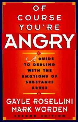 Image for Of Course You're Angry: A Guide to Dealing with the Emotions of Substance Abuse